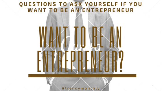 Are you about that entrepreneur life? Here are a few questions to ask yourself